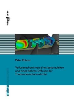 Verlustmechanismen eines beschaufelten und eines Röhren-Diffusors für Triebwerksradialverdichter von Kaluza,  Peter