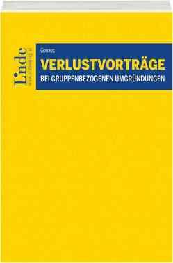 Verlustvorträge bei gruppenbezogenen Umgründungen von Gonaus,  Bernhard