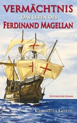 Vermächtnis – Das Leben des Ferdinand Magellan von Götte,  Christina