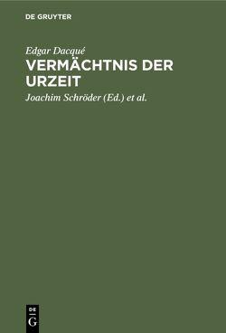 Vermächtnis der Urzeit von Dacqué,  Edgar, Kliemann,  Horst, Schroeder,  Joachim, Schröter,  Manfred