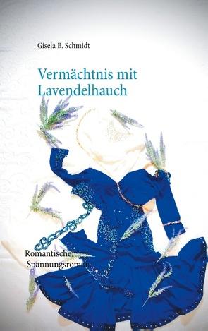 Vermächtnis mit Lavendelhauch von Schmidt,  Gisela B.