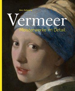 Vermeer –Meisterwerke im Detail von Schwartz,  Gary, Vermeer,  Jan