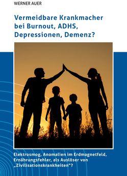 Vermeidbare Krankmacher bei Burnout, ADHS, Depressionen, Demenz? von Auer,  Werner