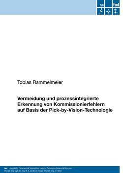 Vermeidung und prozessintegrierte Erkennung von Kommissionierfehlern auf Basis der Pick-by-Vision-Technologie von Rammelmeier,  Tobias
