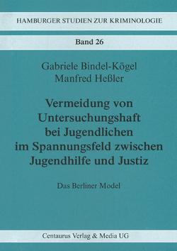 Vermeidung von Untersuchungshaft bei Jugendlichen im Spannungsfeld zwischen Jugendhilfe und Justiz von Bindel-Kögel,  Gabriele, Hessler,  Manfred