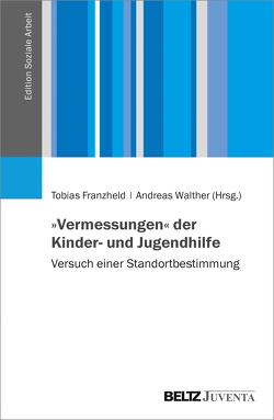»Vermessung« der Kinder- und Jugendhilfe von Franzheld,  Tobias, Walther,  Andreas