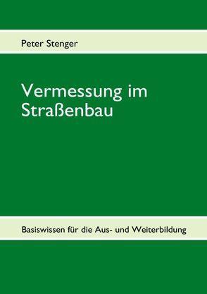 Vermessung im Straßenbau von Stenger,  Peter