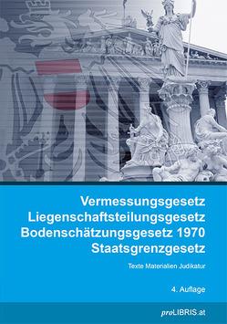 Vermessungsgesetz / Liegenschaftsteilungsgesetz / Bodenschätzungsgesetz 1970 / Staatsgrenzgesetz von proLIBRIS VerlagsgesmbH