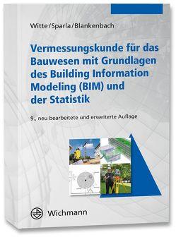 Vermessungskunde für das Bauwesen mit Grundlagen des Building Information Modeling (BIM) und der Statistik von Blankenbach,  Jörg, Sparla,  Peter, Witte,  Bertold