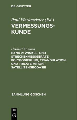 Vermessungskunde / Winkel- und Streckenmeßgeräte, Polygonierung, Triangulation und Trilateration, Satellitengeodäsie von Kahmen,  Heribert