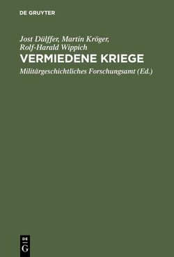 Vermiedene Kriege von Dülffer,  Jost, Kröger,  Martin, Militärgeschichtliches Forschungsamt, Wippich,  Rolf Harald