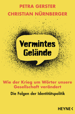 Vermintes Gelände – Wie der Krieg um Wörter unsere Gesellschaft verändert von Gerster,  Petra, Nürnberger,  Christian