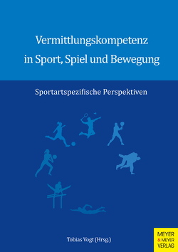 Vermittlungskompetenz in Sport, Spiel und Bewegung von Vogt,  Tobias