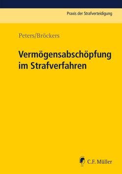 Vermögensabschöpfung im Strafverfahren von Bröckers,  Boris, Peters,  Kai