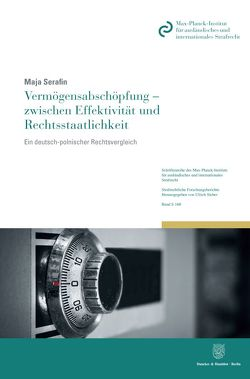 Vermögensabschöpfung – zwischen Effektivität und Rechtsstaatlichkeit. von Serafin,  Maja
