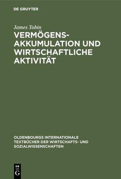 Vermögensakkumulation und wirtschaftliche Aktivität von Haslinger,  Franz, Tobin,  James