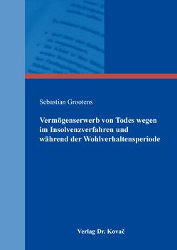 Vermögenserwerb von Todes wegen im Insolvenzverfahren und während der Wohlverhaltensperiode von Grootens,  Sebastian