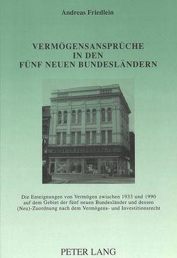 Vermögensansprüche in den fünf neuen Bundesländern von Friedlein,  Andreas