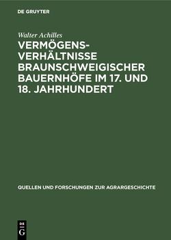 Vermögensverhältnisse braunschweigischer Bauernhöfe im 17. und 18. Jahrhundert von Achilles,  Walter