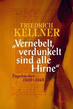 """Vernebelt, verdunkelt sind alle Hirne"" von Feuchert,  Sascha, Kellner,  Friedrich, Kellner,  Robert Martin Scott, Leibfried,  Erwin, Riecke,  Jörg, Roth,  Markus"