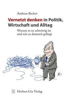 Vernetzt denken in Politik, Wirtschaft und Alltag von Becker,  Andreas