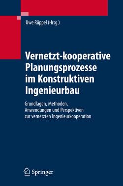 Vernetzt-kooperative Planungsprozesse im Konstruktiven Ingenieurbau von Rüppel,  Uwe