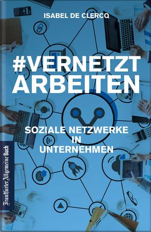 VernetztArbeiten: Soziale Netzwerke in Unternehmen von Clercq,  Isabel De