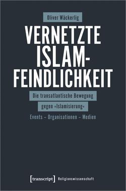 Vernetzte Islamfeindlichkeit von Wäckerlig,  Oliver