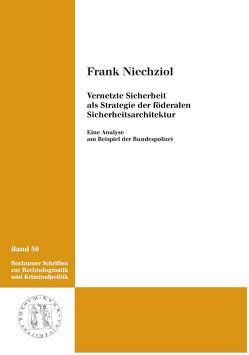 Vernetzte Sicherheit als Strategie der föderalen Sicherheitsarchitektur von Niechziol,  Frank