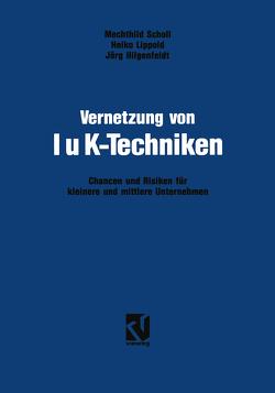 Vernetzung von IuK-Techniken von Hilgenfeldt,  Jörg, Lippold,  Heiko, Scholl,  Mechthild