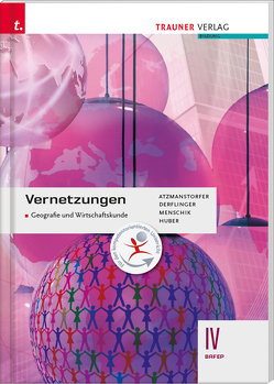 Vernetzungen – Geografie und Wirtschaftskunde IV BAFEP von Atzmanstorfer,  Peter, Derflinger,  Manfred, Huber,  Rosa M., Menschik,  Gottfried