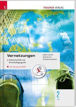 Vernetzungen – Geografie (Volkswirtschaft und Wirtschaftsgeografie) 2 FW inkl. digitalem Zusatzpaket von Atzmansdorfer,  Peter, Derflinger,  Manfred, Menschik,  Gottfried