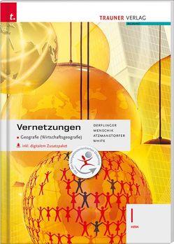 Vernetzungen – Geografie (Wirtschaftsgeografie) I HAK inkl. digitalem Zusatzpaket von Atzmanstorfer,  Peter, Derflinger,  Manfred, Menschik,  Gottfried, White,  Judith