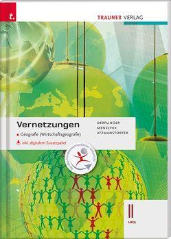 Vernetzungen – Geografie (Wirtschaftsgeografie) II HAK inkl. digitalem Zusatzpaket von Atzmanstorfer,  Peter, Derflinger,  Manfred, Menschik,  Gottfried