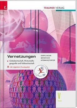 Vernetzungen – Globalwirtschaft, Wirtschaftsgeografie und Volkswirtschaft V HLW inkl. digitalem Zusatzpaket von Atzmanstorfer,  Peter, Derflinger,  Manfred, Menschik,  Gottfried