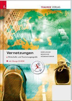 Vernetzungen – Wirtschafts- und Tourismusgeografie HLM/HLK/FM/HF/TFS inkl. digitalem Zusatzpaket von Athmanstorfer,  Peter, Derflinger,  Manfred, Menschik,  Gottfried