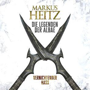 Vernichtender Hass (Die Legenden der Albae 2) von Heitz,  Markus, Steck,  Johannes