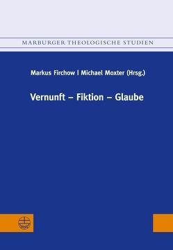 Vernunft – Fiktion – Glaube von Firchow,  Markus, Moxter,  Michael