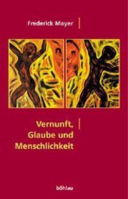Vernunft, Glaube und Menschlichkeit von Mayer,  Frederick