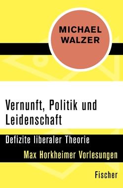 Vernunft, Politik und Leidenschaft von Walzer,  Michael, Wördemann,  Karin