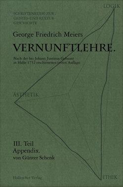 Vernunftlehre / Georg Friedrich Meiers Vernunftlehre. von Meiers,  George F, Schenk,  Günter, Schwarz,  Beate, Schwarz,  Manfred
