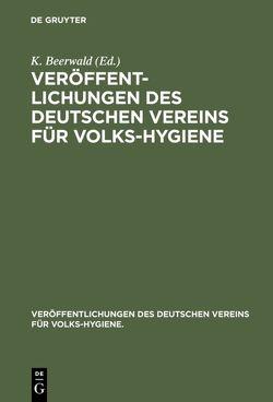 Veröffentlichungen des Deutschen Vereins für Volks-Hygiene von Beerwald,  K.
