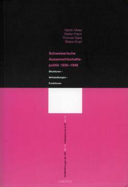 Veröffentlichungen der UEK. Studien und Beiträge zur Forschung / Schweizerische Aussenwirtschaftspolitik 1930-1948 von Frech,  Stefan, Gees,  Thomas, Kropf,  Blaise, Meier,  Martin
