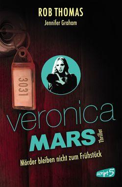 Veronica Mars 2 – Mörder bleiben nicht zum Frühstück von Graham,  Jennifer, Knuffinke,  Sandra, Komina,  Jessika, Thomas,  Rob