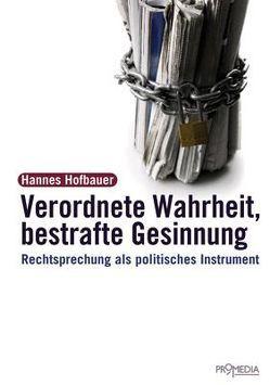 Verordnete Wahrheit, Bestrafte Gesinnung von Hofbauer,  Hannes