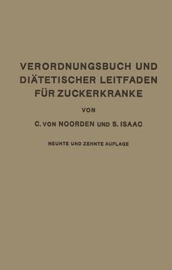 Verordnungsbuch und Diätetischer Leitfaden für Zuckerkranke mit 173 Kochvorschriften von Isaak,  S., Noorden,  Carl von
