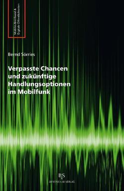 Verpasste Chancen und zukünftige Handlungsoptionen im Mobilfunk von Sörries,  Bernd
