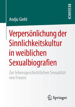 Verpersönlichung der Sinnlichkeitskultur in weiblichen Sexualbiografien von Giehl,  Andju