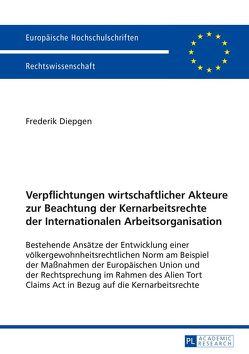 Verpflichtungen wirtschaftlicher Akteure zur Beachtung der Kernarbeitsrechte der Internationalen Arbeitsorganisation von Diepgen,  Frederik