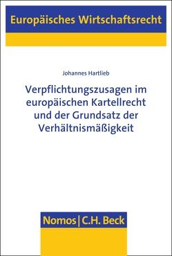 Verpflichtungszusagen im europäischen Kartellrecht und der Grundsatz der Verhältnismäßigkeit von Hartlieb,  Johannes